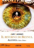 Il ritorno di Beynul. Alethya - Libro Primo (ebook)