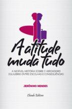 A Atitude Muda Tudo (ebook)