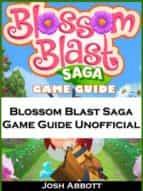 Blossom Blast Saga Game Guide Unofficial (ebook)