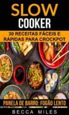 Slow Cooker: 30 Receitas Fáceis E Rápidas Para Crockpot (Panela De Barro:  Fogão Lento) (ebook)