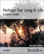 PERHAPS TOO  LONG A  LIFE