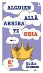 Alguien Alla Arriba Te Odia (6a. dosis) (ebook)