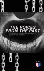 The Voices From The Past – Hundreds of Testimonies by Former Slaves In One Volume (ebook)