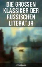 Die großen Klassiker der russischen Literatur: 30+ Titel in einem Band (Vollständige deutsche Ausgaben) (ebook)