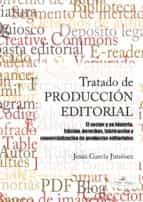Tratado de PRODUCCIÓN EDITORIAL El sector y su historia. Edición, derechos, fabricación y comercialización de productos editoriales.