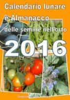 Calendario  e Almanacco lunare delle semine dell'orto 2016 (ebook)