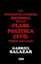 La enervante levedad histórica de la clase política civil de Chile (ebook)