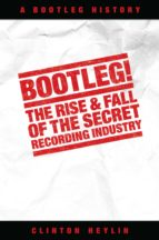 Bootleg! The Rise And Fall Of The Secret Recording Industry (ebook)