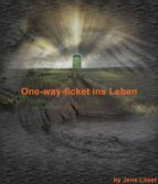 ONE-WAY-TICKET INS LEBEN