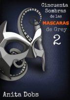Cincuenta Sombras De Las Máscaras De Grey - 2 (ebook)