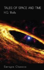 TALES OF SPACE AND TIME (SERAPIS CLASSICS)