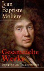 Gesammelte Werke: Lustspiele und Tragikomödien (Vollständige deutsche Ausgaben) (ebook)