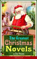 The Greatest Christmas Novels in One Volume (Illustrated) (ebook)