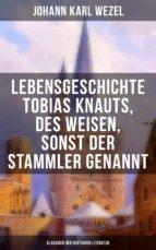 Lebensgeschichte Tobias Knauts, des Weisen, sonst der Stammler genannt (Klassiker der deutschen Literatur) (ebook)
