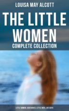 THE LITTLE WOMEN - COMPLETE COLLECTION: LITTLE WOMEN, GOOD WIVES, LITTLE MEN & JO'S BOYS (ALL 4 BOOKS IN ONE EDITION)