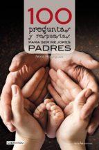 100 preguntas y respuestas para ser mejores padres (ebook)