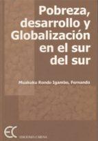 Pobreza, desarrollo y globalización en el sur del sur