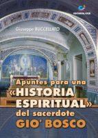 """Apuntes para una """"historia espiritual"""" del sacerdote Gio' bosco (ebook)"""