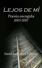 LEJOS DE MÍ. Poesía escogida: 2003-2007
