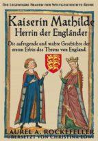 Kaiserin Mathilde, Herrin Der Engländer (ebook)