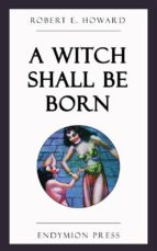 A Witch Shall Be Born (ebook)