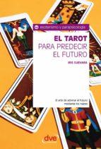 El tarot para predecir el futuro. El arte de adivinar el futuro mediante los naipes (ebook)