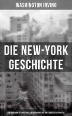 Die New-York Geschichte (Von Anbeginn der Welt bis zur Endschaft der holländischen Dynastie) (ebook)
