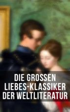 Die großen Liebes-Klassiker der Weltliteratur (Vollständige deutsche Ausgaben) (ebook)