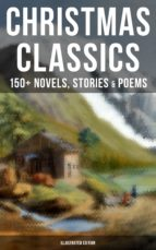 CHRISTMAS CLASSICS: 150+ Novels, Stories & Poems (Illustrated Edition) (ebook)