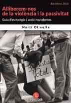 ALLIBEREM-NOS DE LA VIOLÈNCIA I LA PASSIVITAT. GUIA D'ESTRATÈGIA I D'ACCIÓ NOVIOLENTES (ebook)