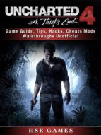 Uncharted 4 a Thiefs End Game Guide, Tips, Hacks, Cheats Mods Walkthroughs Unofficial (ebook)