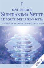 Superanima Sette – Le porte della rinascita (ebook)