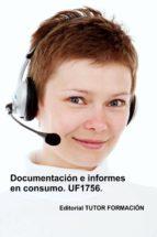 DOCUMENTACIÓN E INFORMES EN CONSUMO. UF1756. (ebook)
