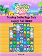 Scrubby Dubby Saga Guia Do Jogo Não Oficial (ebook)
