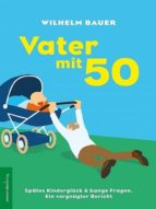 Vater mit 50. Spätes Kinderglück & bange Fragen (ebook)