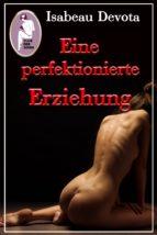 EINE PERFEKTIONIERTE ERZIEHUNG