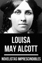 NOVELISTAS IMPRESCINDIBLES - LOUISA MAY ALCOTT