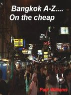 BANGKOK A-Z... ON THE CHEAP