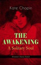 THE AWAKENING - A SOLITARY SOUL (FEMINIST CLASSICS SERIES)