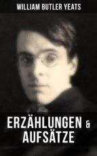 W.B. Yeats: Erzählungen & Aufsätze (ebook)