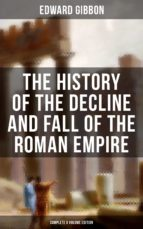 The History of the Decline and Fall of the Roman Empire (Complete 6 Volume Edition) (ebook)