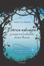 POTROS SALVAJES  Y MUJERES BAILANDO ENTRE FLORES