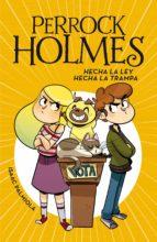 Hecha la ley, hecha la trampa (Serie Perrock Holmes 10) (ebook)