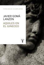 Aquiles en el gineceo (Tetralogía de la Ejemplaridad) (ebook)