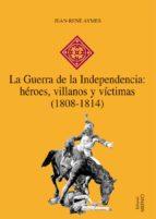 La Guerra de la Independencia: héroes, villanos y víctimas (1808-1814) (e-book pdf) (ebook)