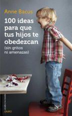 100 ideas para que tus hijos te obedezcan (sin gritos ni amenazas) (ebook)