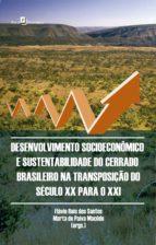 Desenvolvimento Socioeconômico e Sustentabilidade do Cerrado Brasileiro na Transposição do Século XX para o XXI (ebook)