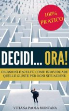 Decidi... ora! - Decisioni e scelte, come individuare quelle giuste per ogni situazione (ebook)