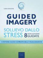 Guided Imagery. Sollievo dallo stress (ebook)