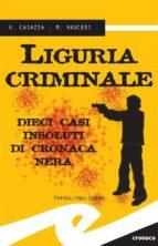 Liguria criminale. 10 casi insoluti di cronaca nera (ebook)